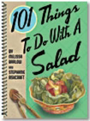 101 Things to Do with a Salad: One Hundred One Things to Do with a Salad
