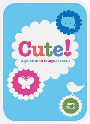 Cute!: A Guide to All Things Adorable