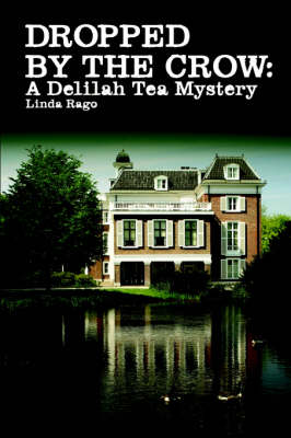 Dropped by the Crow: A Delilah Tea Mystery