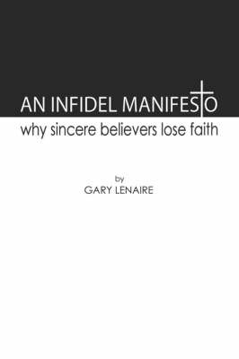 An Infidel Manifesto: Why Sincere Believers Lose Faith