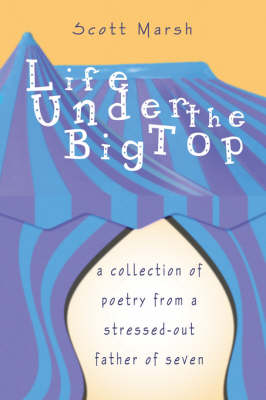 Life Under the Big Top: A Collection of Poetry from a Stressed-Out Father of Seven
