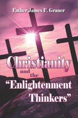 "Christianity and the ""Enlightenment"" Thinkers"