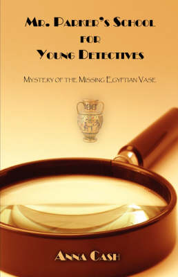 Mr. Parker's School for Young Detectives: Mystery of the Missing Egyptian Vase