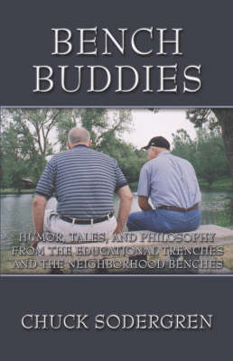 Bench Buddies: Humor, Tales, and Philosophy from the Educational Trenches and the Neighborhood Benches