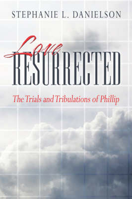 Love Resurrected: The Trials and Tribulations of Phillip