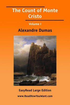 The Count of Monte Cristo Volume I [EasyRead Large Edition]
