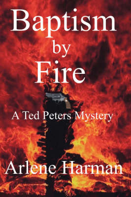 Baptism by Fire: A Ted Peters Mystery