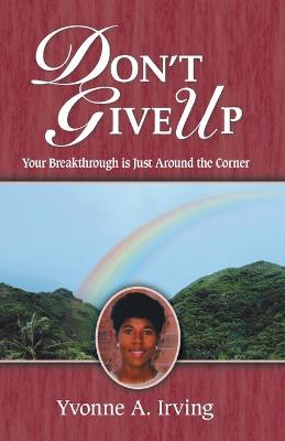 Don't Give Up: Your Breakthrough is Just Around the Corner