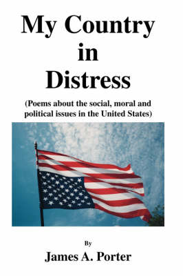 My Country in Distress: Poems About the Social, Moral and Political Issues in the United States