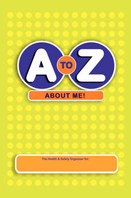 A to Z About Me!: The Health and Safety Organizer