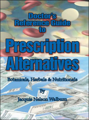 Doctor's Reference Guide to Prescription Alternatives: Botanicals, Herbals and Nutritionals