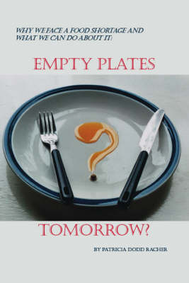 Empty Plates Tomorrow?: Why We Face a Food Shortage and What We Can Do About it