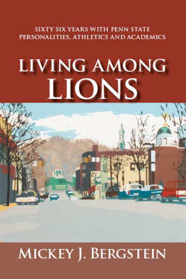 Living Among Lions: Sixty Six Years with Penn State Personalities, Athletics and Academics