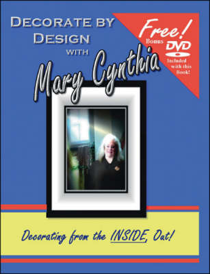 Decorate by Design with Mary Cynthia: Home Decorating from the Inside, Out!