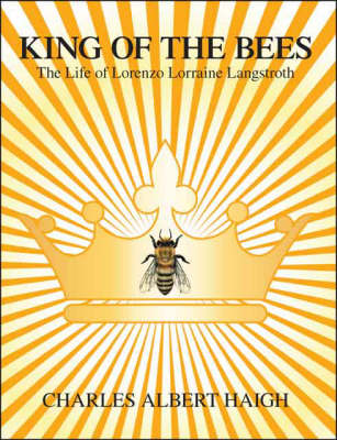King of the Bees: The Life of Lorenzo Lorraine Langstroth - A Screenplay