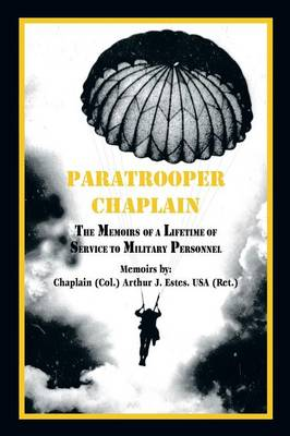 Paratrooper Chaplain: The Memoirs of a Lifetime of Service to Military Personnel