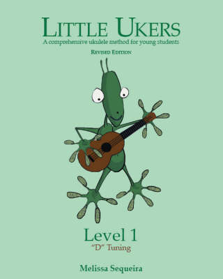 Little Ukers: A Comprehensive Ukulele Method for Young Students - Level 1 D Tuning