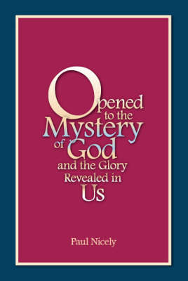 Opened to the Mystery of God and the Glory Revealed in Us
