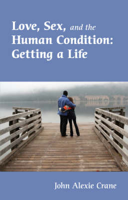 Love, Sex, and the Human Condition: Getting a Life
