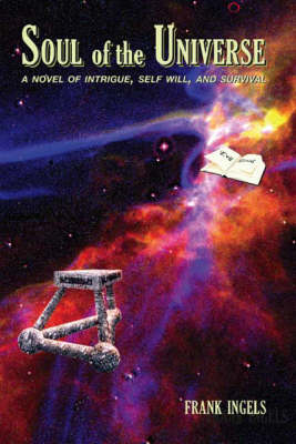 Soul of the Universe: A Novel of Intrigue, Self Will, and Survival