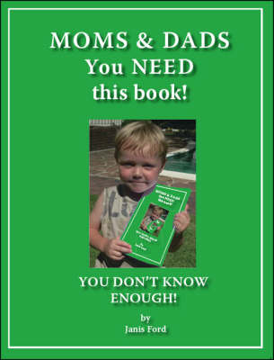 Moms and Dads You Need This Book!: You Don't Know Enough!