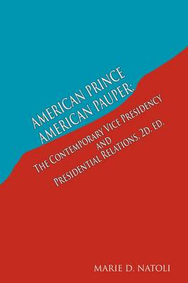 American Prince, American Pauper: The Contemporary Vice Presidency and Presidential Relations