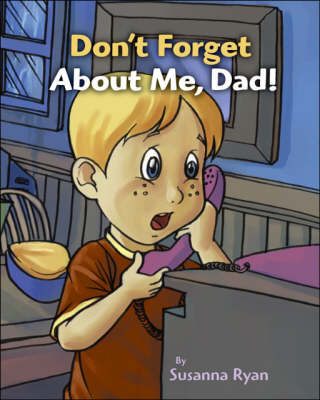 Don't Forget About Me, Dad!