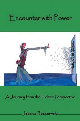Encounter with Power: A Journey from the Toltec Perspective