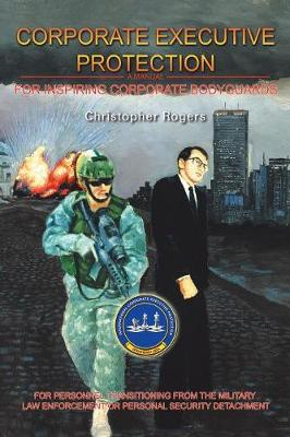 Corporate Executive Protection: A Manual for Inspiring Corporate Bodyguards