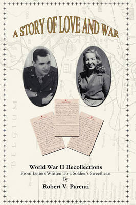 A Story of Love and War: World War II Recollections from Letters Written to a Soldier's Sweetheart