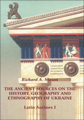 The Ancient Sources on the History, Geography and Ethnography of Ukraine: Pt. 1: Latin Authors