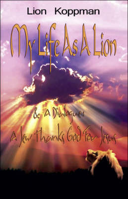My Life as a Lion and a Dialogue: A Jew Thanks God for Jesus