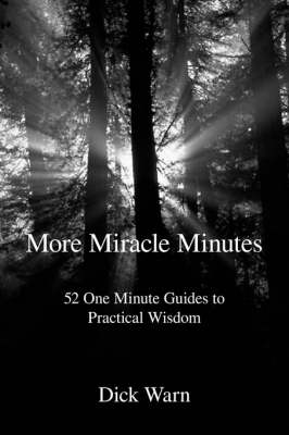More Miracle Minutes: 52 One Minute Guides to Practical Wisdom