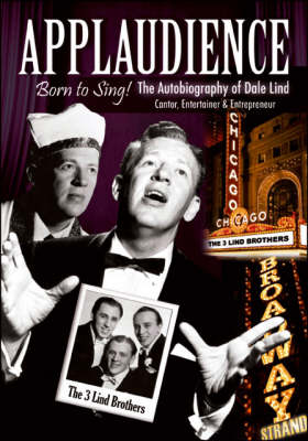 Applaudience: Born to Sing! - The Autobiography of Dale Lind - Cantor, Entertainer and Entrepreneur