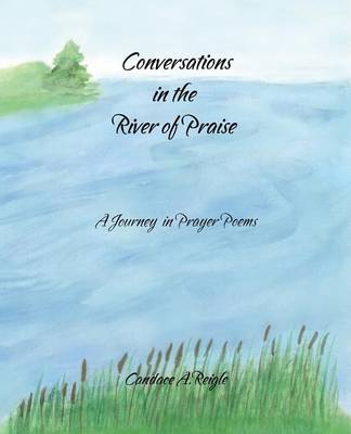 Conversations in the River of Praise: A Journey in Prayer Poems