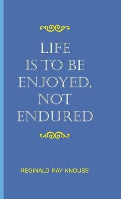 Life is to be Enjoyed, Not Endured