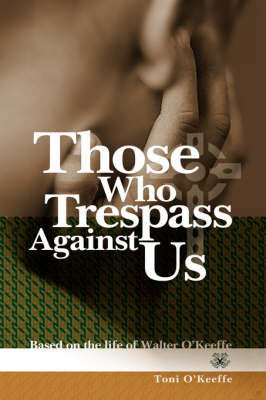 Those Who Trespass Against Us: Based on the Life of Walter O'Keeffe