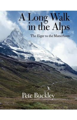 A Long Walk in the Alps: The Eiger to the Matterhorn