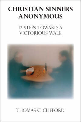 Christian Sinners Anonymous: 12 Steps Toward a Victorious Walk