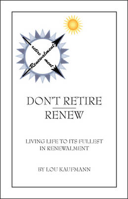 Don't Retire Renew: Living Life to Its Fullest in Renewalment