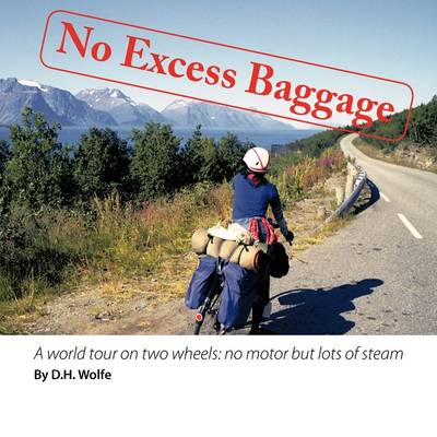 No Excess Baggage: A World Tour on Two Wheels - No Motor But Lots of Steam