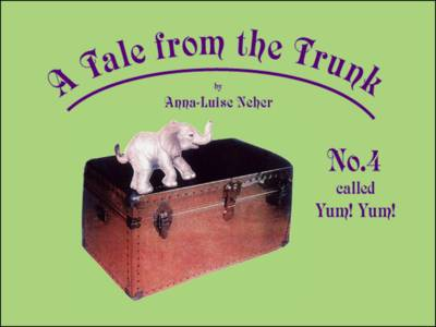 A Tale from the Trunk: No. 4 Called Yum! Yum!