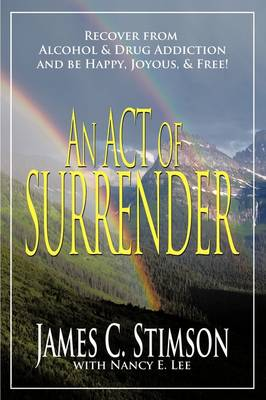 An Act of Surrender: Recover from Drug Addiction and be Happy, Joyous, and Free!