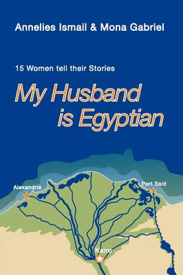 My Husband is Egyptian: 15 Women Tell Their Stories