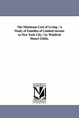The Minimum Cost of Living: A Study of Families of Limited Income in New York City / By Winifred Stuart Gibbs.