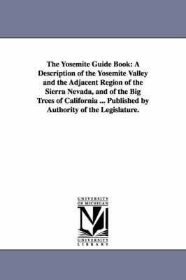 The Yosemite Guide Book: A Description of the Yosemite Valley and the Adjacent Region of the Sierra Nevada, and of the Big Trees of California