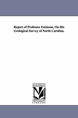 Report of Professor Emmons, on His Geological Survey of North Carolina.