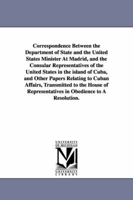 Correspondence Between the Department of State and the United States Minister at Madrid, and the Consular Representatives of the United States in the