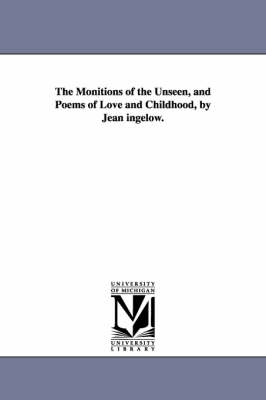 The Monitions of the Unseen, and Poems of Love and Childhood, by Jean Ingelow.