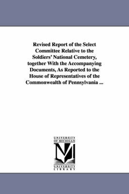 Revised Report of the Select Committee Relative to the Soldiers' National Cemetery, Together with the Accompanying Documents, as Reported to the House